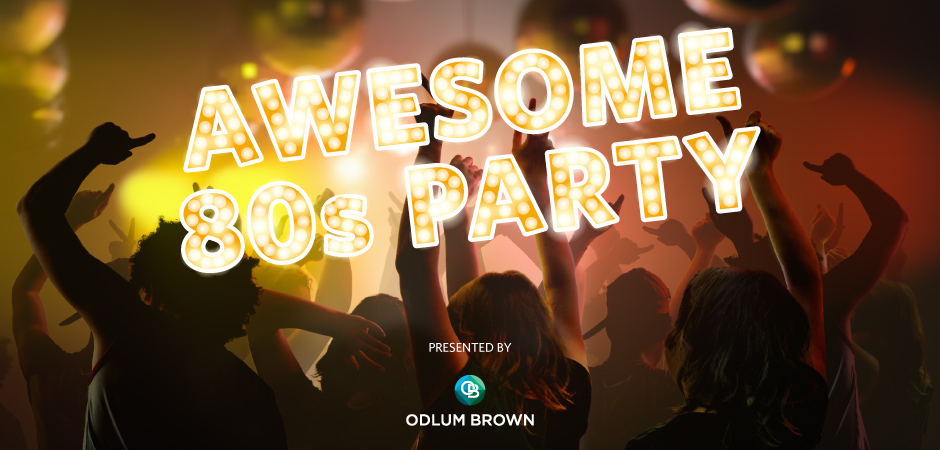 Awesome '80s Party - Presented by Odlum Brown Ltd.